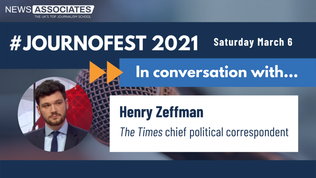 JournoFest 2021 in conversation with... speaker graphic. News Associates logo in top left, date Saturday 6 March top right. Graphic is against a navy blue background. Circular photo of Henry Zeffman on the left and description is: Henry Zeffman, The Times chief political correspondent