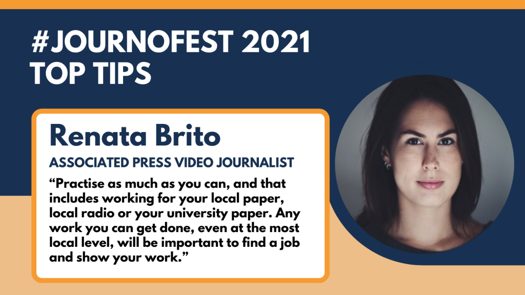 """Renata Brito's top tips: """"Practise as much as you can, and that includes working for your local paper, local radio or your university paper. Any work you can get done, even at the most local level, will be important to find a job and show your work."""""""