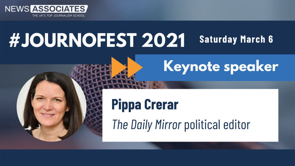 JournoFest 2021 keynote speaker graphic. News Associates logo in top left, date Saturday 6 March top right. Graphic is against a navy blue background. Circular photo of Pippa Crerar on the left and description is: Pippa Crerar, The Daily Mirror political editor