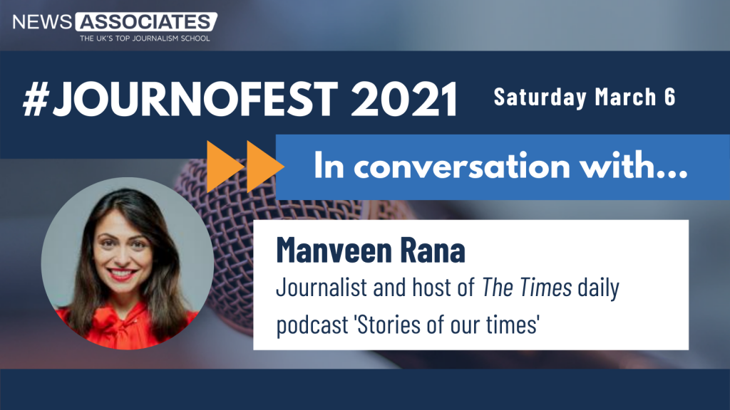 JournoFest 2021 in conversation with... speaker graphic. News Associates logo in top left, date Saturday 6 March top right. Graphic is against a navy blue background. Circular photo of Manveen Rana on the left and description is: Manveen Rana, journalist and host of The Times daily podcast 'Stories of our times'