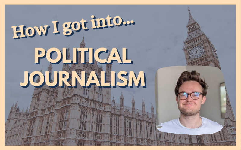 How I got into political journalism graphic, with photo of Alex Brown and a pic of Westminster in the background